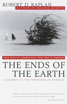 The Ends of the Earth By Kaplan, Robert D.